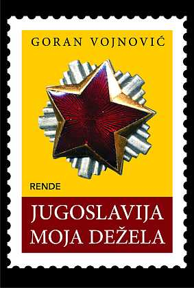 Jugoslavija, moja dežela - Goran Vojnović | Rende
