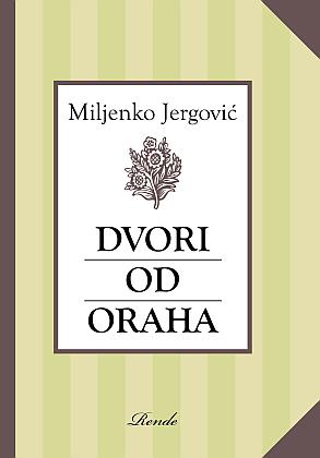 Dvori od oraha - Miljenko Jergović | Rende