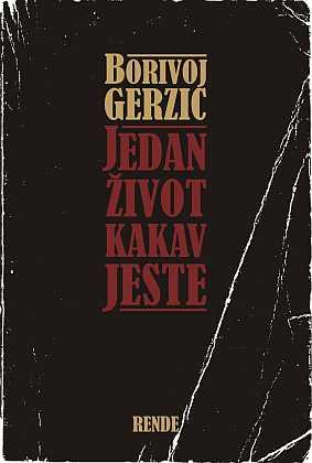 Jedan život kakav jeste - Borivoj Gerzić | Rende