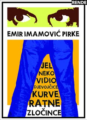 Jel neko vidio djevojčice, kurve, ratne zločince - Emir Imamović Pirke | Rende