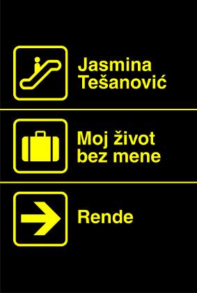 Moj život bez mene - Jasmina Tešanović | Rende