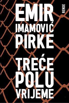 Treće poluvrijeme - Emir Imamović Pirke | Rende