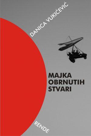 Majka obrnutih stvari - Danica Vukičević | Rende