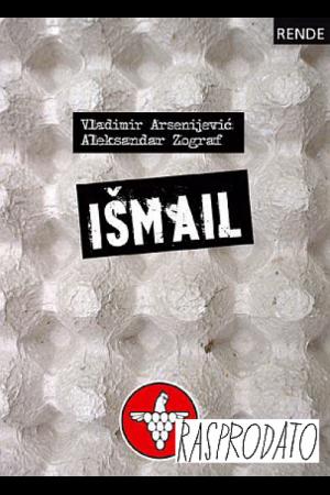 Išmail - Vladimir Arsenijević/Aleksandar Zograf | Rende